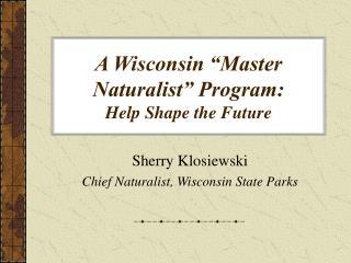 A Wisconsin  Master Naturalist  Program:  Help Shape the Future