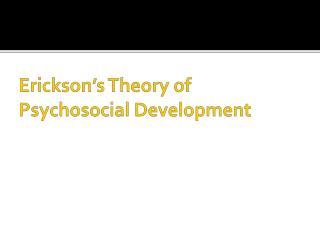Erickson s Theory of Psychosocial Development