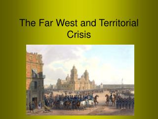 The Far West and Territorial Crisis