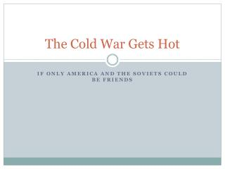 The Cold War Gets Hot