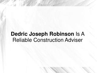 Dedric Joseph Robinson Is A Reliable Construction Adviser