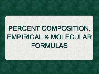 PERCENT COMPOSITION, EMPIRICAL  MOLECULAR FORMULAS