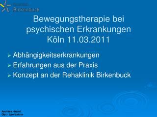 Bewegungstherapie bei psychischen Erkrankungen  K ln 11.03.2011