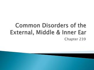 Common Disorders of the External, Middle  Inner Ear