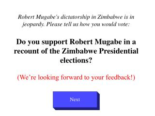 Robert Mugabes dictatorship in Zimbabwe is in jeopardy. Please tell us how you would vote:  Do you support Robert Mugabe