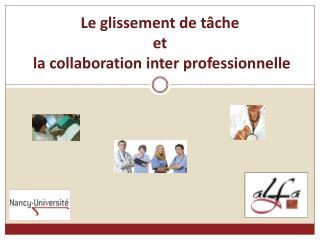 Le glissement de t che  et  la collaboration inter professionnelle