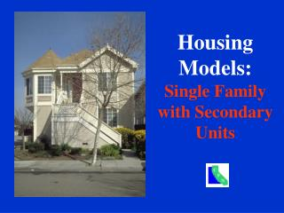 Housing Models: Single Family with Secondary Units