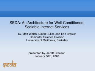 SEDA: An Architecture for Well-Conditioned, Scalable Internet Services  by, Matt Welsh, David Culler, and Eric Brewer Co
