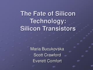 The Fate of Silicon Technology: Silicon Transistors