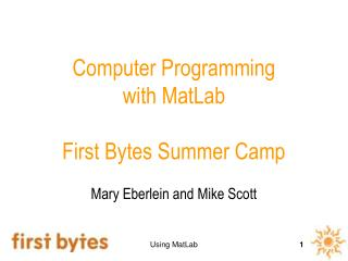 Computer Programming  with MatLab  First Bytes Summer Camp