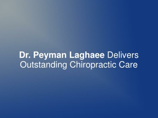 Dr. Peyman Laghaee Delivers Outstanding Chiropractic Care