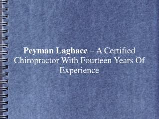 Peyman Laghaee– Certified Chiropractor Wid Fourteen Yrs. Exp