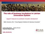 The role of business incubators in Latvian Innovation System  Support measures to accelerate innovation development  Bal