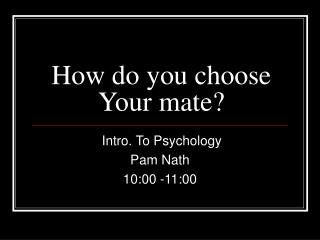 How do you choose Your mate
