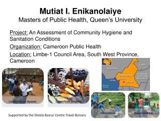 Mutiat I. Enikanolaiye Masters of Public Health, Queen s University