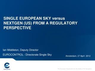 SINGLE EUROPEAN SKY versus NEXTGEN US FROM A REGULATORY PERSPECTIVE