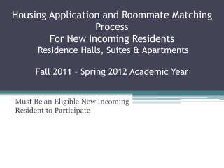 Housing Application and Roommate Matching Process  For New Incoming Residents  Residence Halls, Suites  Apartments   Fal