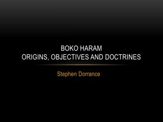 BOKO HARAM Origins, Objectives and Doctrines