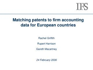 Matching patents to firm accounting data for European countries  Rachel Griffith Rupert Harrison Gareth Macartney  24 Fe
