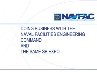 Doing Business with the  Naval Facilities Engineering Command  and  The SAME SB Expo