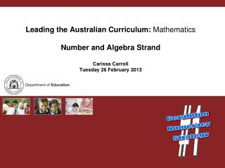 Leading the Australian Curriculum: Mathematics  Number and Algebra Strand  Carissa Carroll Tuesday 26 February 2013