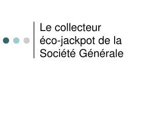 Le collecteur   co-jackpot de la Soci t  G n rale