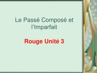 Le Pass  Compos  et l Imparfait  Rouge Unit  3