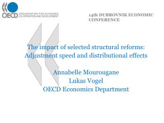 The impact of selected structural reforms: Adjustment speed and distributional effects  Annabelle Mourougane Lukas Vogel