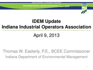 IDEM Update Indiana Industrial Operators Association  April 9, 2013
