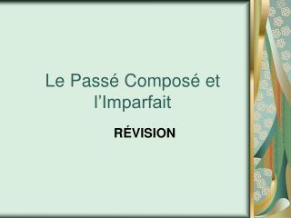 Le Pass  Compos  et l Imparfait