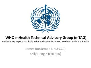 WHO mHealth Technical Advisory Group mTAG on Evidence, Impact and Scale in Reproductive, Maternal, Newborn and Child Hea
