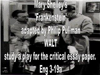 Mary Shelleys Frankenstein adapted by Philip Pullman WALT study a play for the critical essay paper.  Eng 3-19a