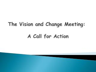 The Vision and Change Meeting:     A Call for Action