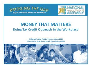 Bridging the Gap Webinar Series, March 2010 Hillary Lazar, Benefits Outreach Coordinator, NHSA