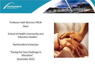 Professor Kath McCourt FRCN Dean   School of Health Community and Education Studies  Northumbria University     Facing t