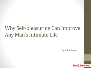 Why Self-pleasuring Can Improve Any Man s Intimate Life