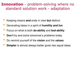 Innovation - problem-solving where no standard solution work - adaptation