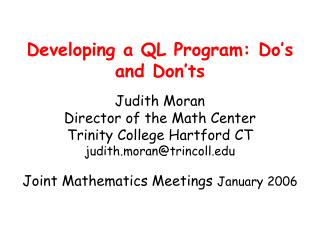Developing a QL Program: Do s and Don ts  Judith Moran Director of the Math Center   Trinity College Hartford CT judith.