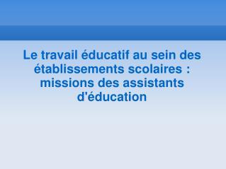 Le travail  ducatif au sein des  tablissements scolaires : missions des assistants d ducation