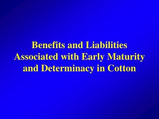 Benefits and Liabilities Associated with Early Maturity and Determinacy in Cotton