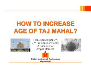 HOW TO INCREASE AGE OF TAJ MAHAL