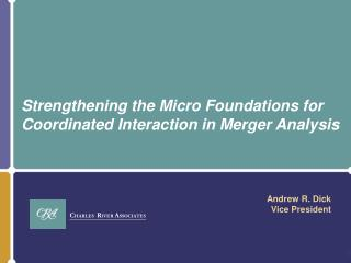 Strengthening the Micro Foundations for  Coordinated Interaction in Merger Analysis