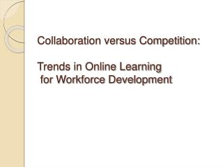 Collaboration versus Competition:  Trends in Online Learning  for Workforce Development