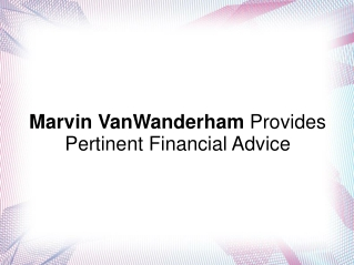 Marvin VanWanderham Provides Pertinent Financial Advice