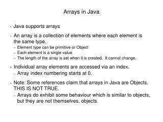 Java supports arrays  An array is a collection of elements where each element is the same type. Element type can be prim