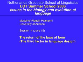 Netherlands Graduate School of Linguistics  LOT Summer School 2006 Issues in the biology and evolution of language