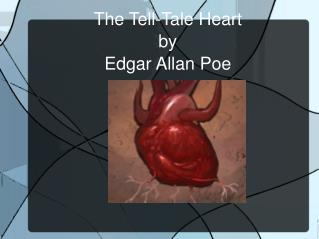 The Tell-Tale Heart  by Edgar Allan Poe