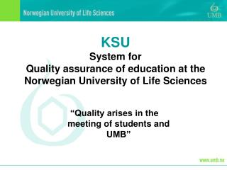 KSU System for  Quality assurance of education at the Norwegian University of Life Sciences