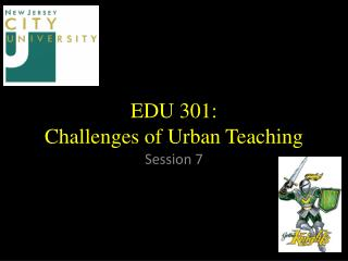 EDU 301:  Challenges of Urban Teaching