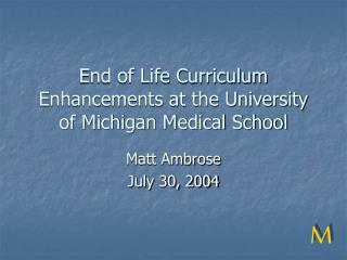 End of Life Curriculum Enhancements at the University of Michigan Medical School